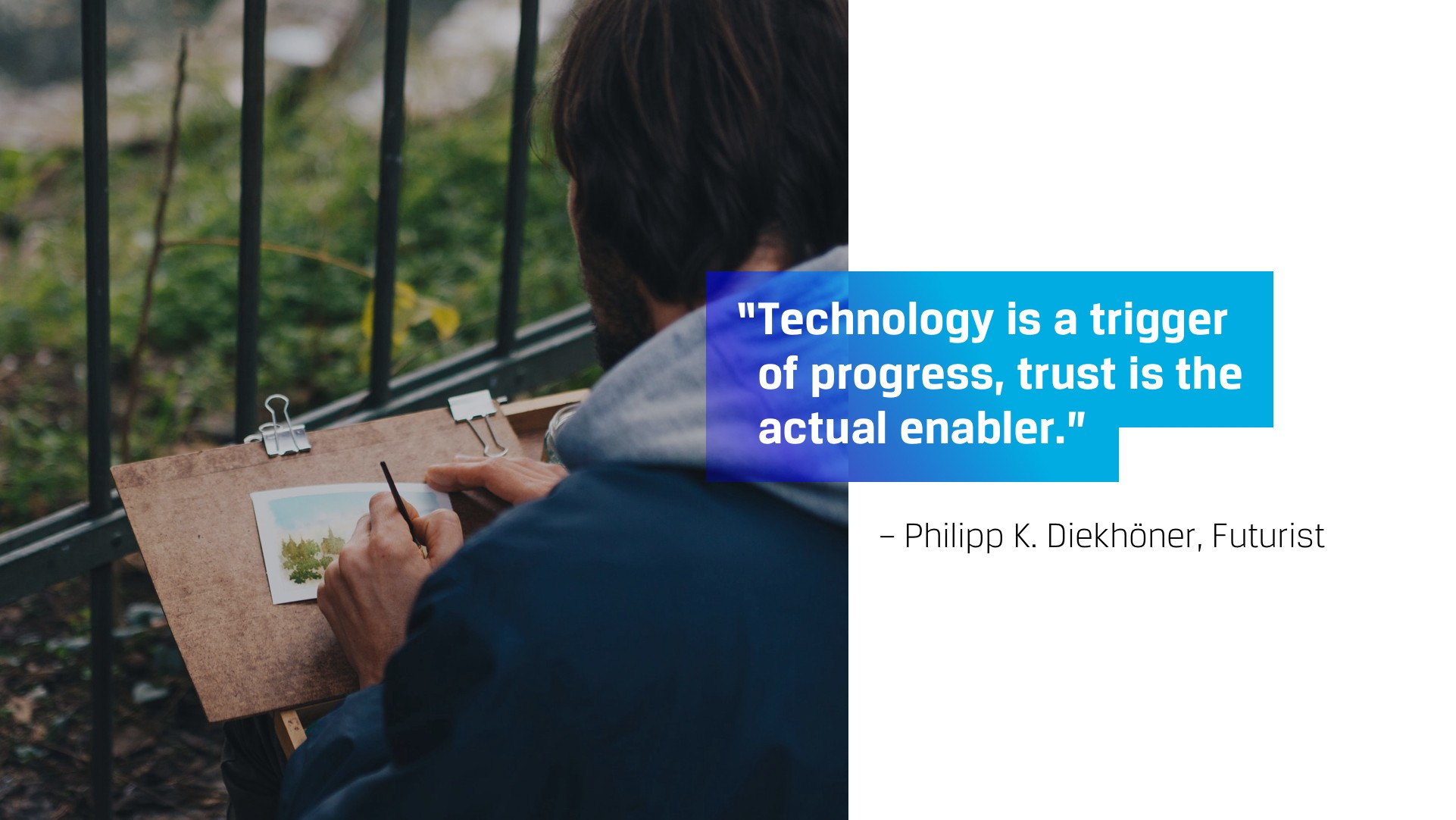 Technology is a trigger of progress, trust is the actual enabler. — Philipp K. Diekhöner