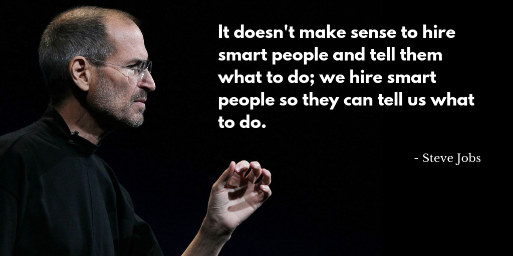Why Cant Steve Jobs Make Iphone At >> Hire Smart People And Let Them Tell You What To Do Just Like Steve