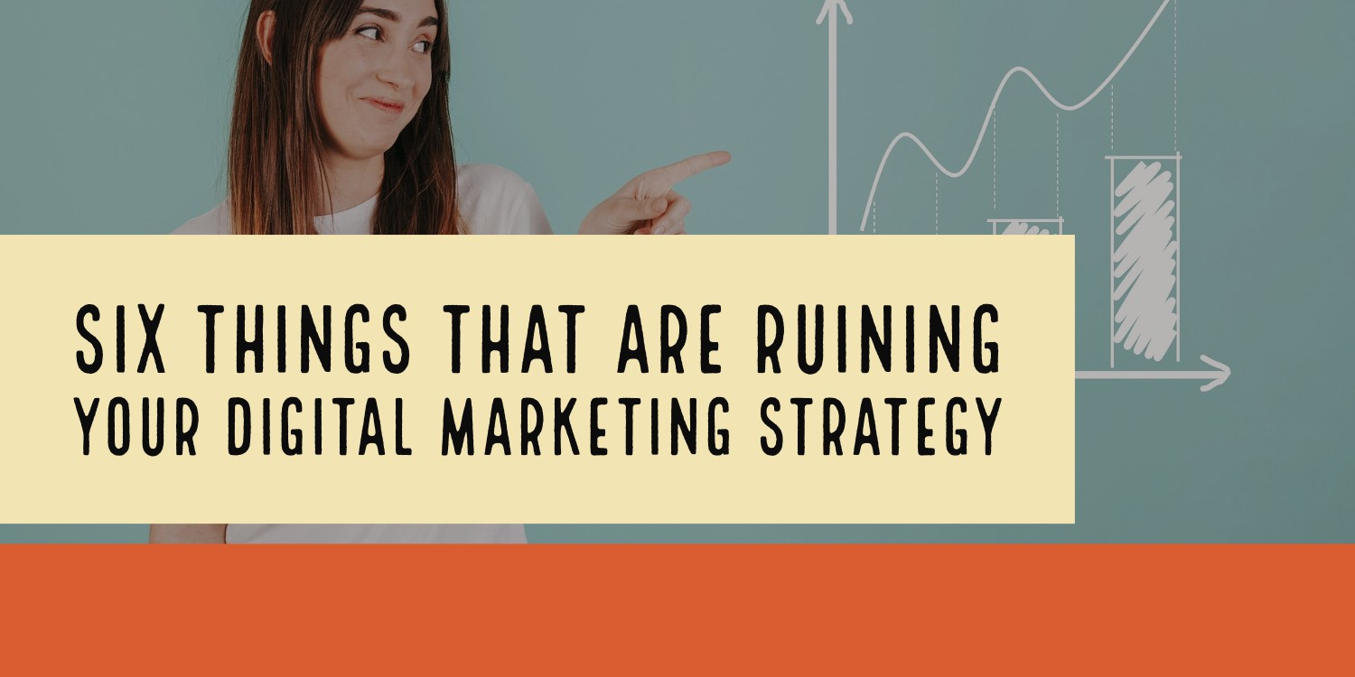 Problems Which Can Ruin Your Digital Marketing Strategy