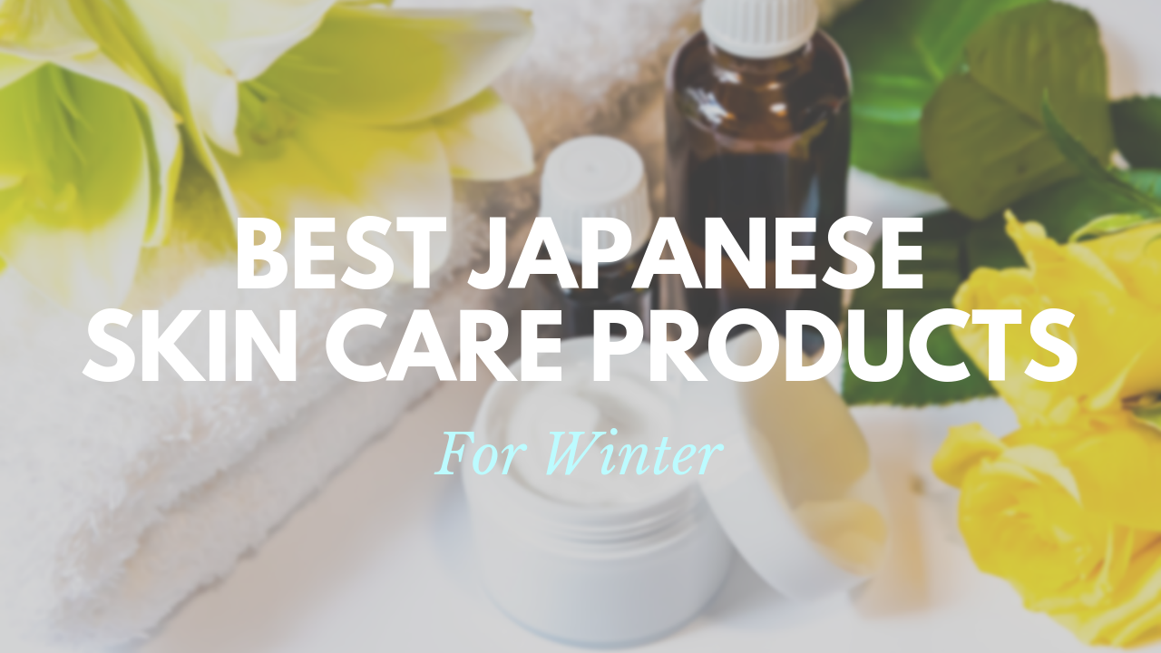 Best Japanese Skin Care Products For Winter 2019 Japan Travel