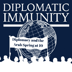 Listen to our six-part podcast mini-series, Diplomacy and the Arab Spring at 10.