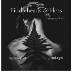 Now Available!— ::organic:: the Fiddleheads & Floss vol 1, best-selling poetry book on nature/inspiration