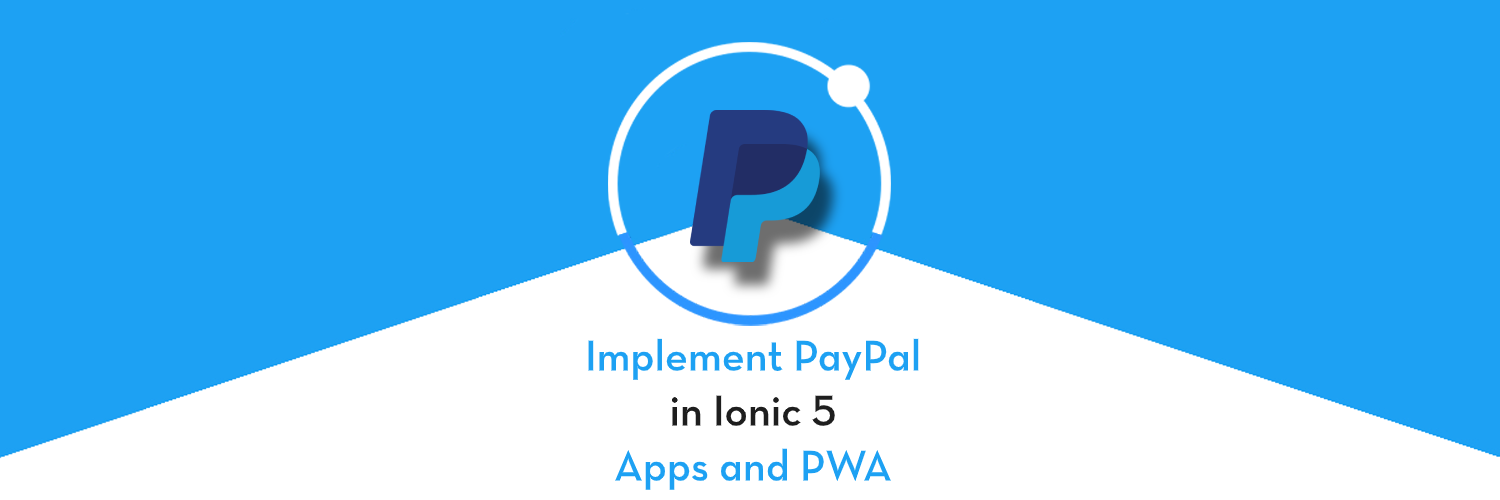 PayPal integration in Ionic 5 Apps and PWA