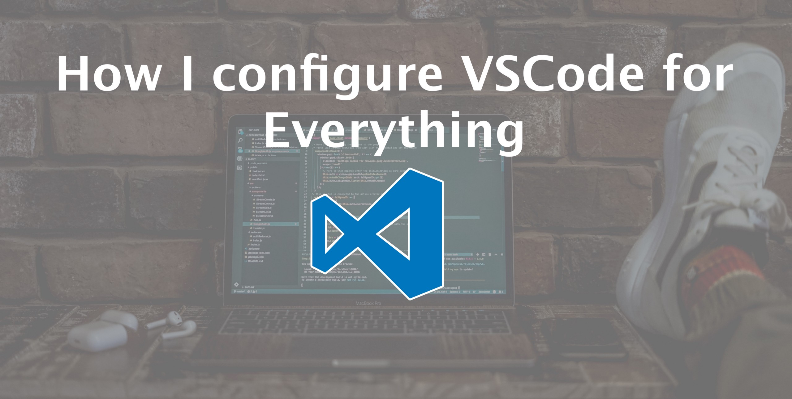 How I configure VSCode for Everything