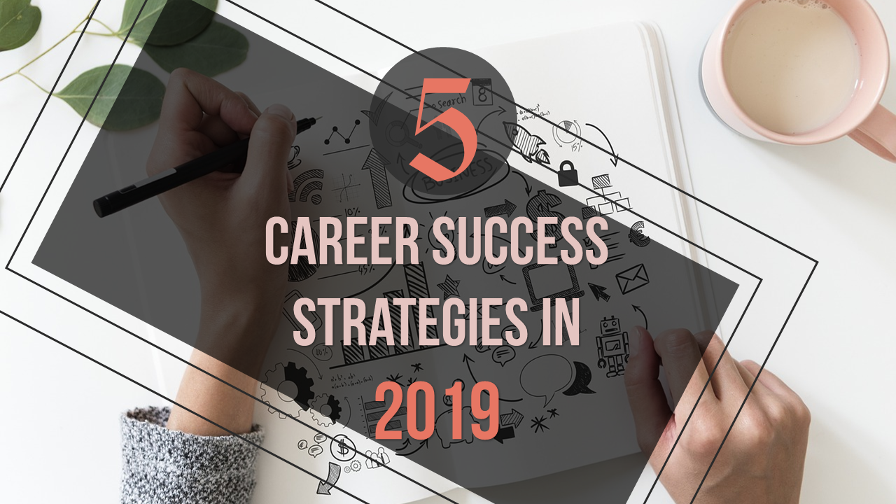 5 Career Success Strategies in 2019