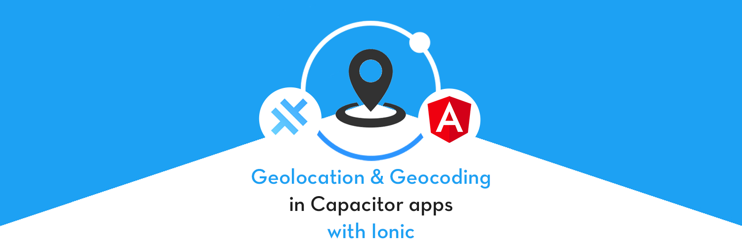 Use Geolocation, Geocoding and Reverse Geocoding in Ionic Capacitor