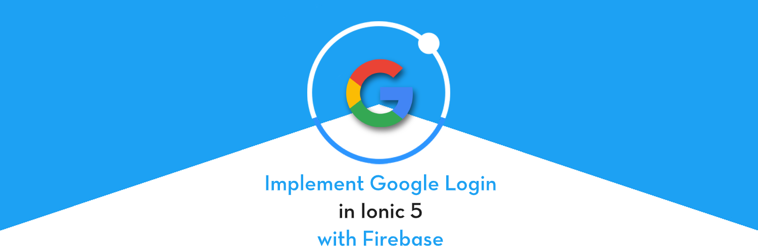 Implement Google login in Ionic 5 apps using Firebase