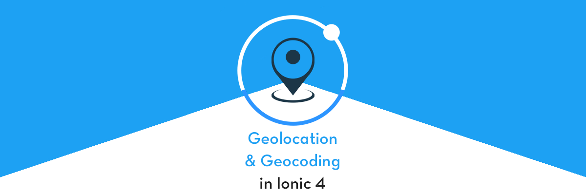 How to use Geolocation, Geocoding and Reverse Geocoding in Ionic 4