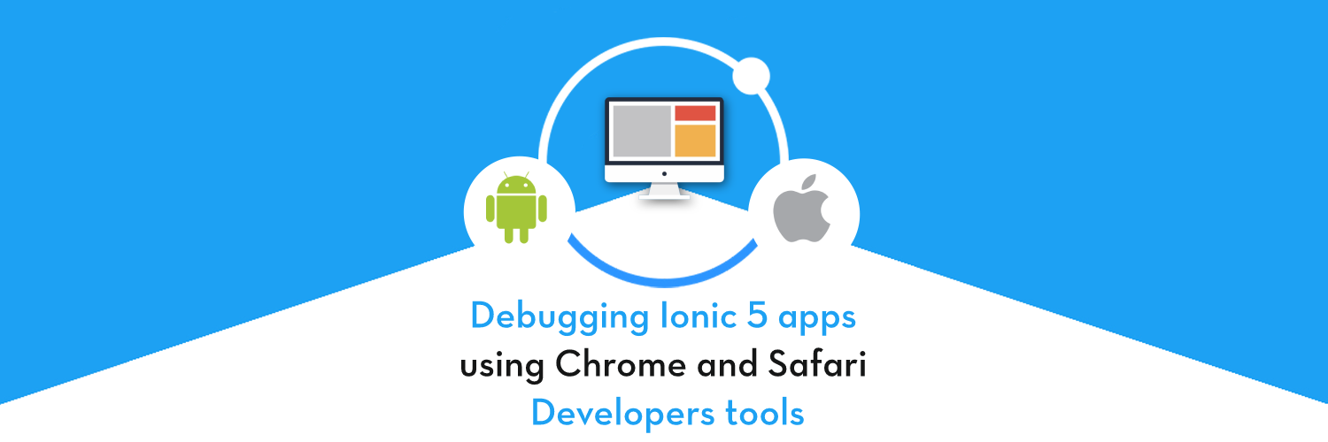 Debugging Ionic 5 apps using Chrome and Safari developers tools
