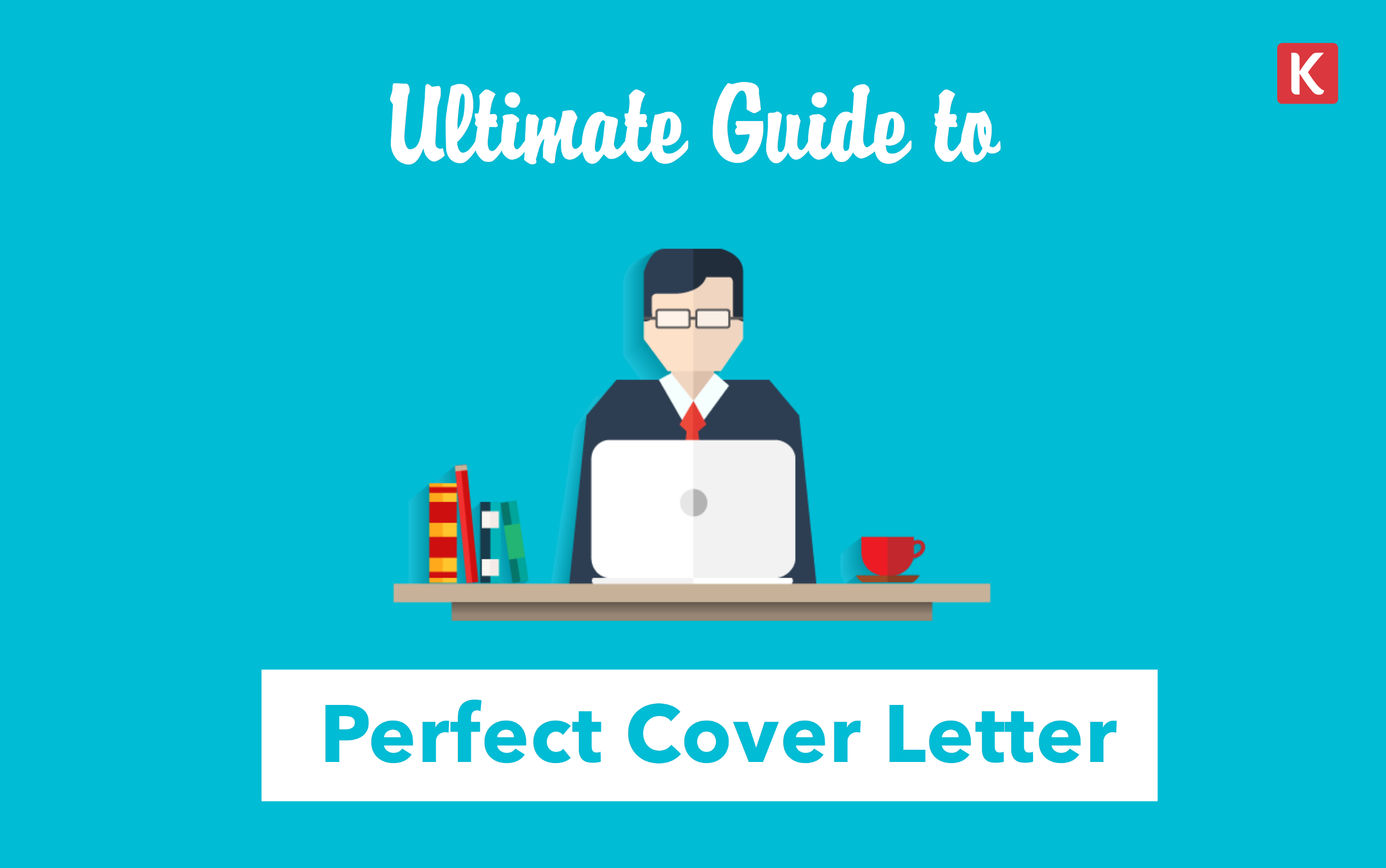 The Ultimate Guide To Writing A Perfect Cover Letter