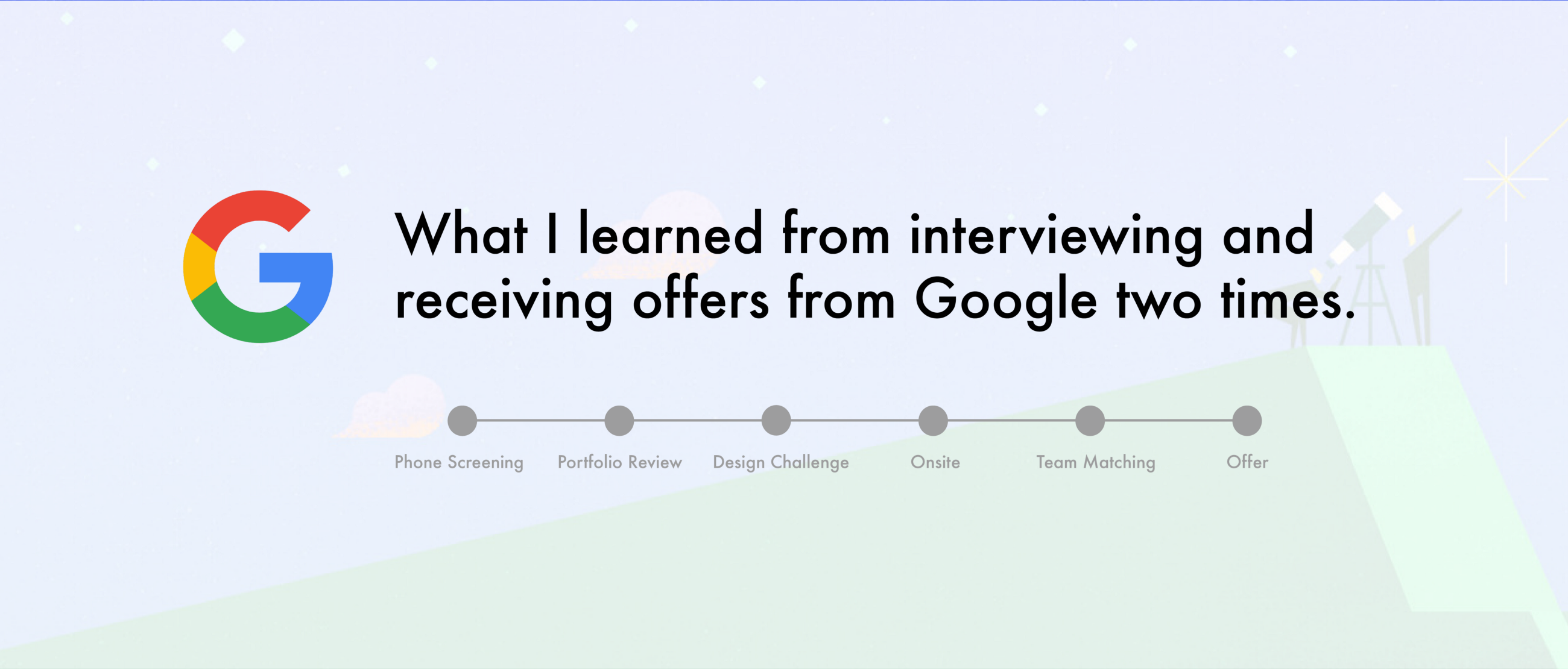 What I Learned From Getting Hired Twice At Google
