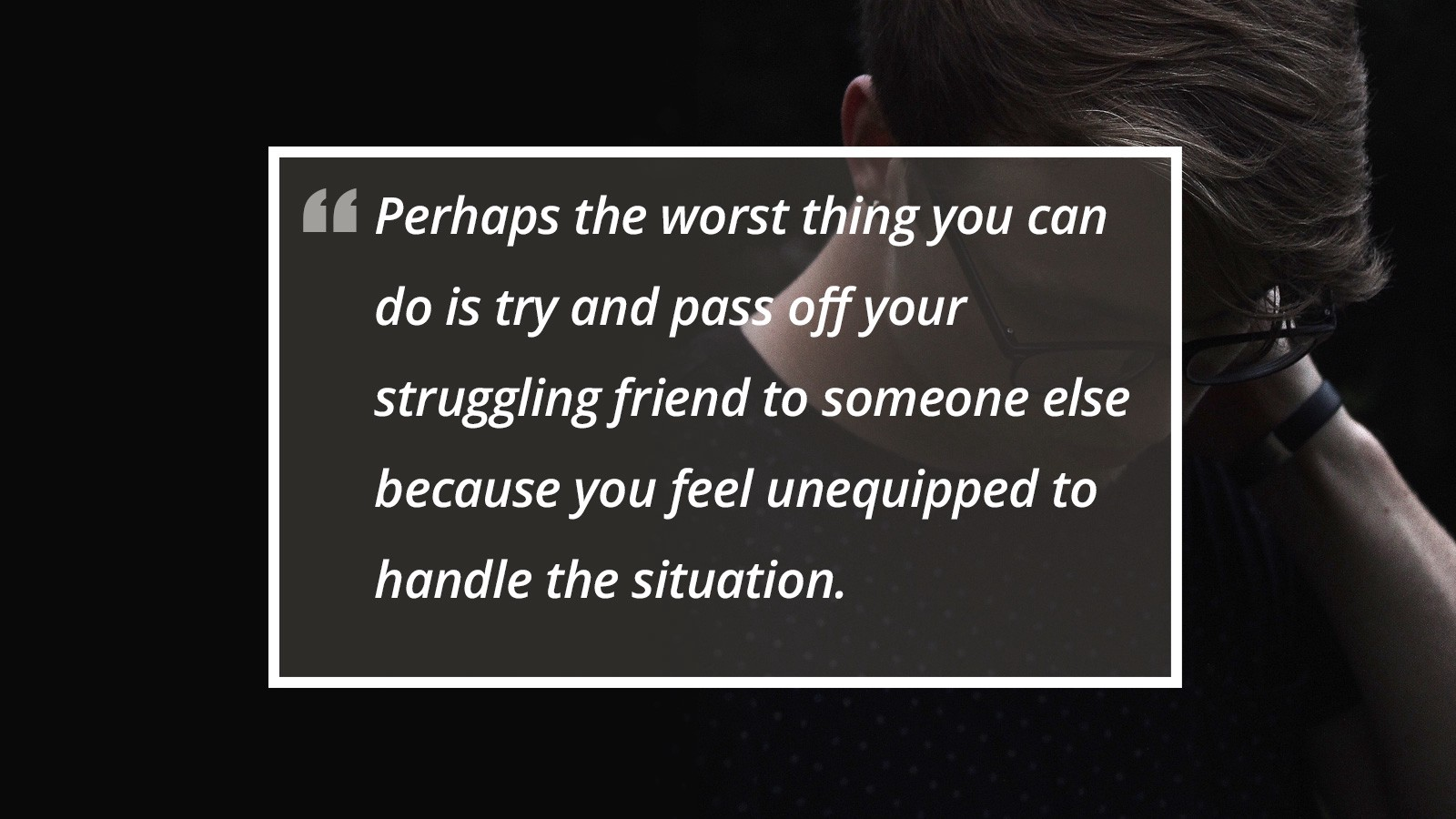 7 Simple Ways You Can Help Someone Struggling with Suicide