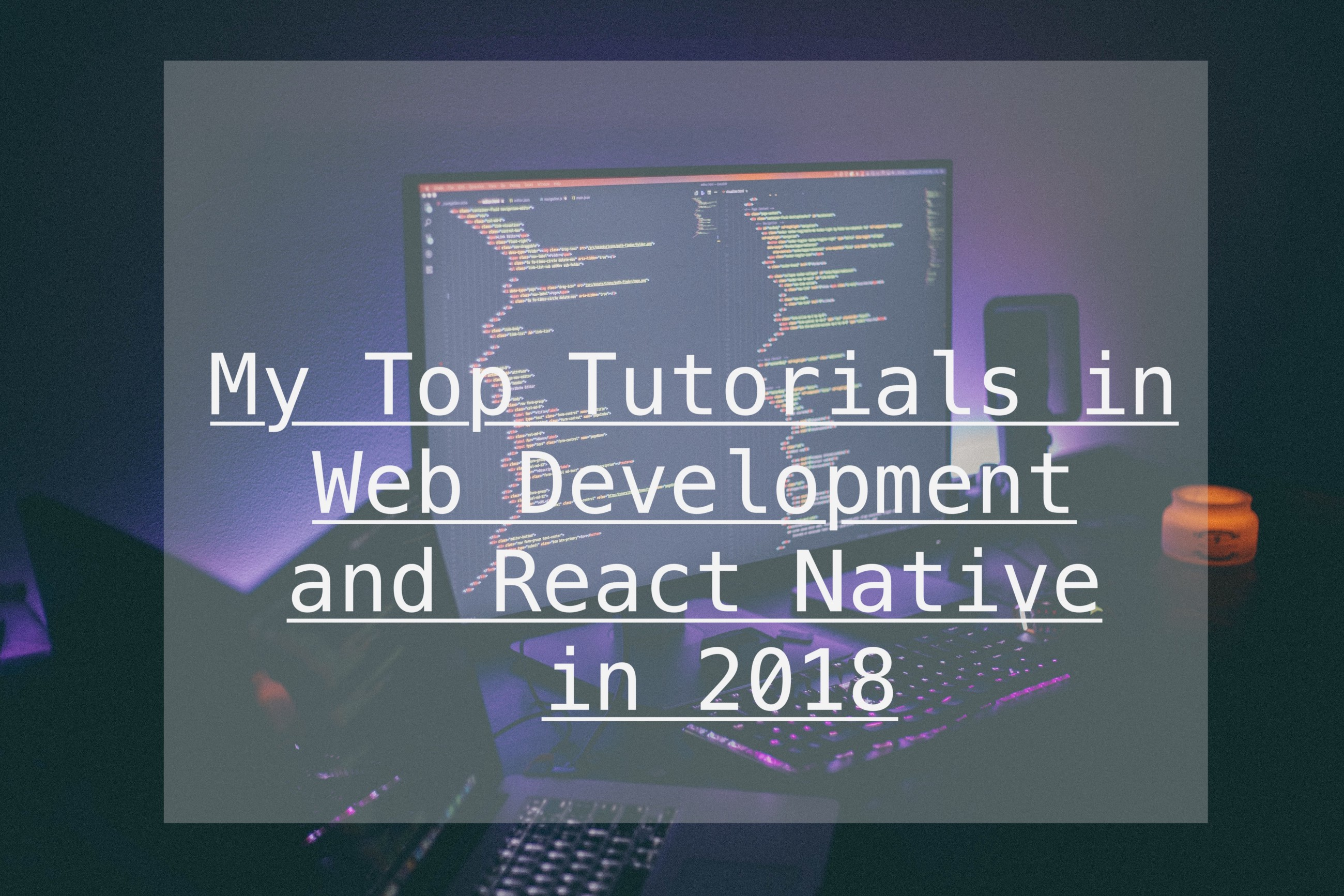 My Top Tutorials in Web Development and React Native in 2018