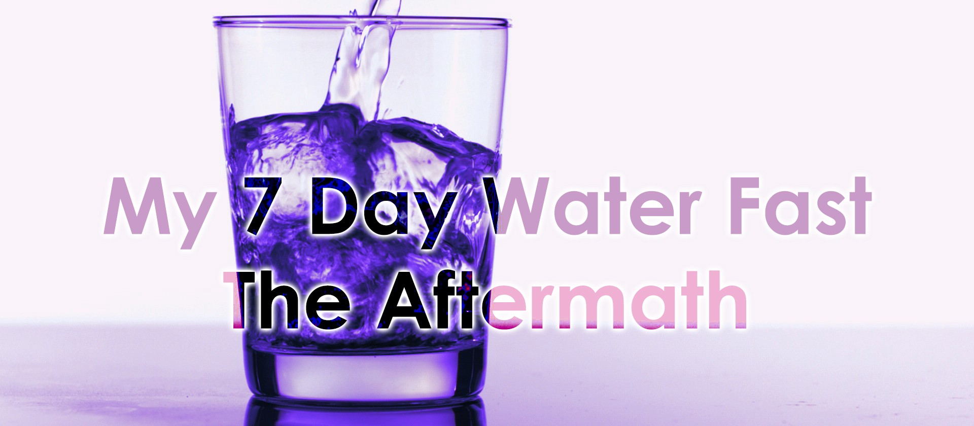 My 7 Day Water Fast Part 4 The Aftermath