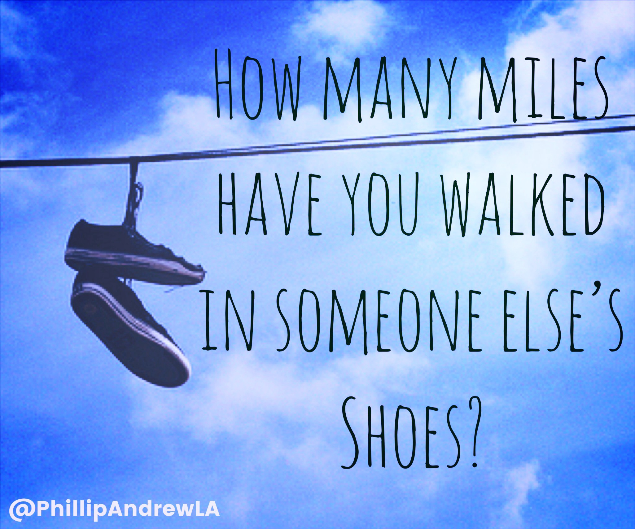 How Many Miles Have You Walked In Someone Elses Shoes