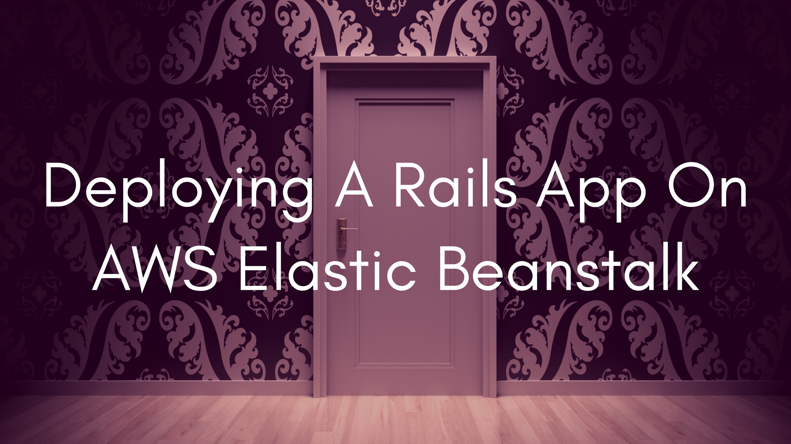 What Should You Know About Deploying A Rails App On Aws Elastic
