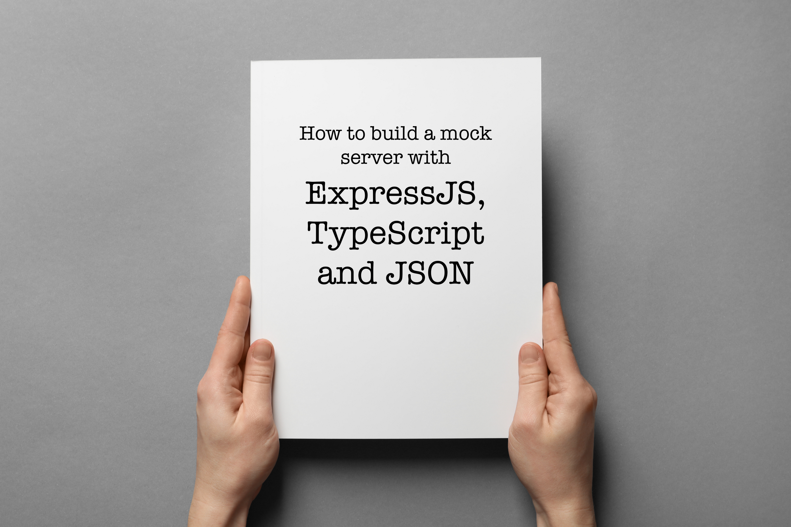 How to quickly build a mock server for your API with ExpressJS, TypeScript and JSON