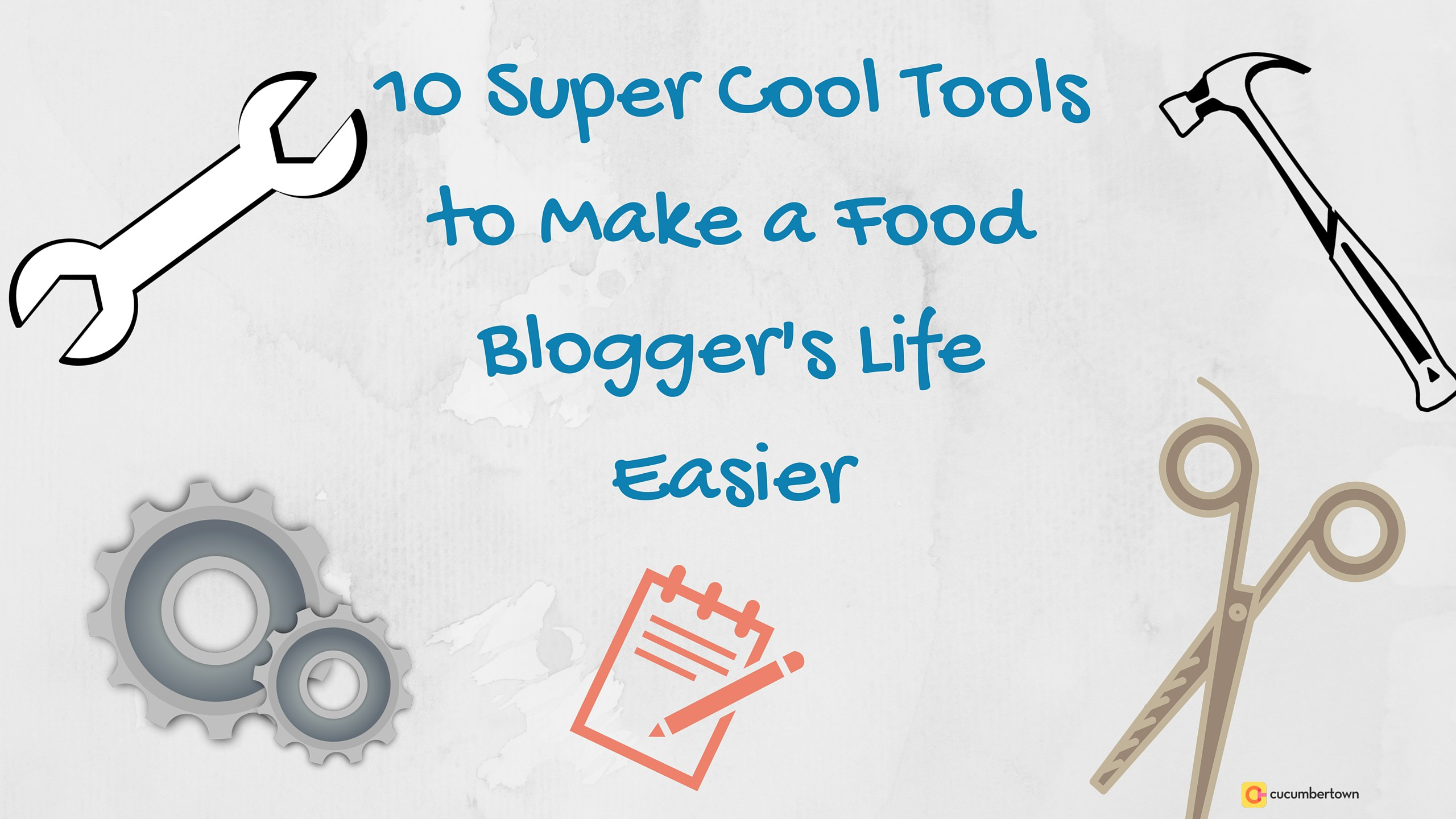 10 Super Cool Tools To Make A Bloggers Life Easier Cucumbertown