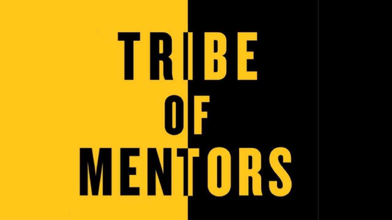 tribe of mentors  Tribe of Mentors — Short Life Advice from the Best in the World by ...