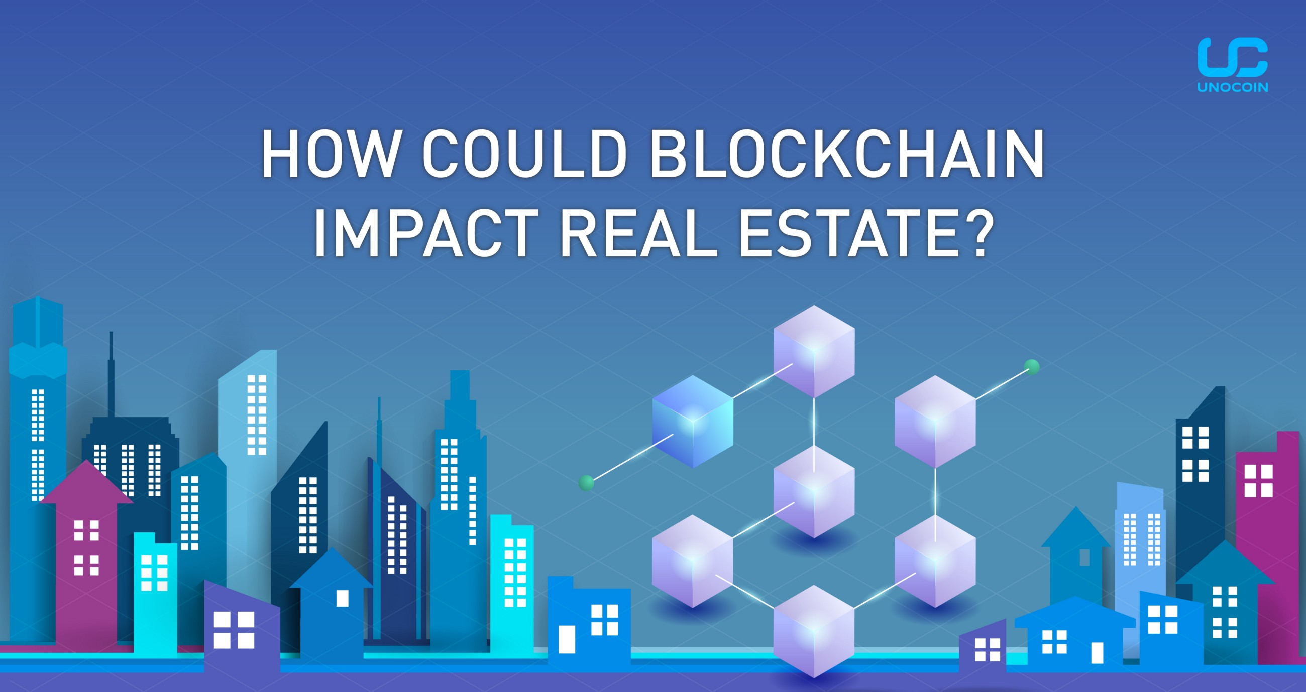 How Could Blockchain Impact Real Estate Unocoin