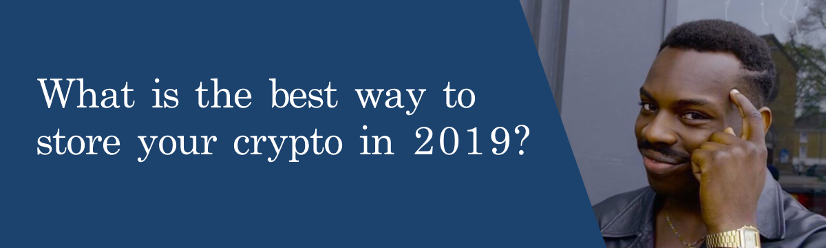 Best Reddit Threads 2019 What is the best way to store your crypto in 2019? – Trevor Black