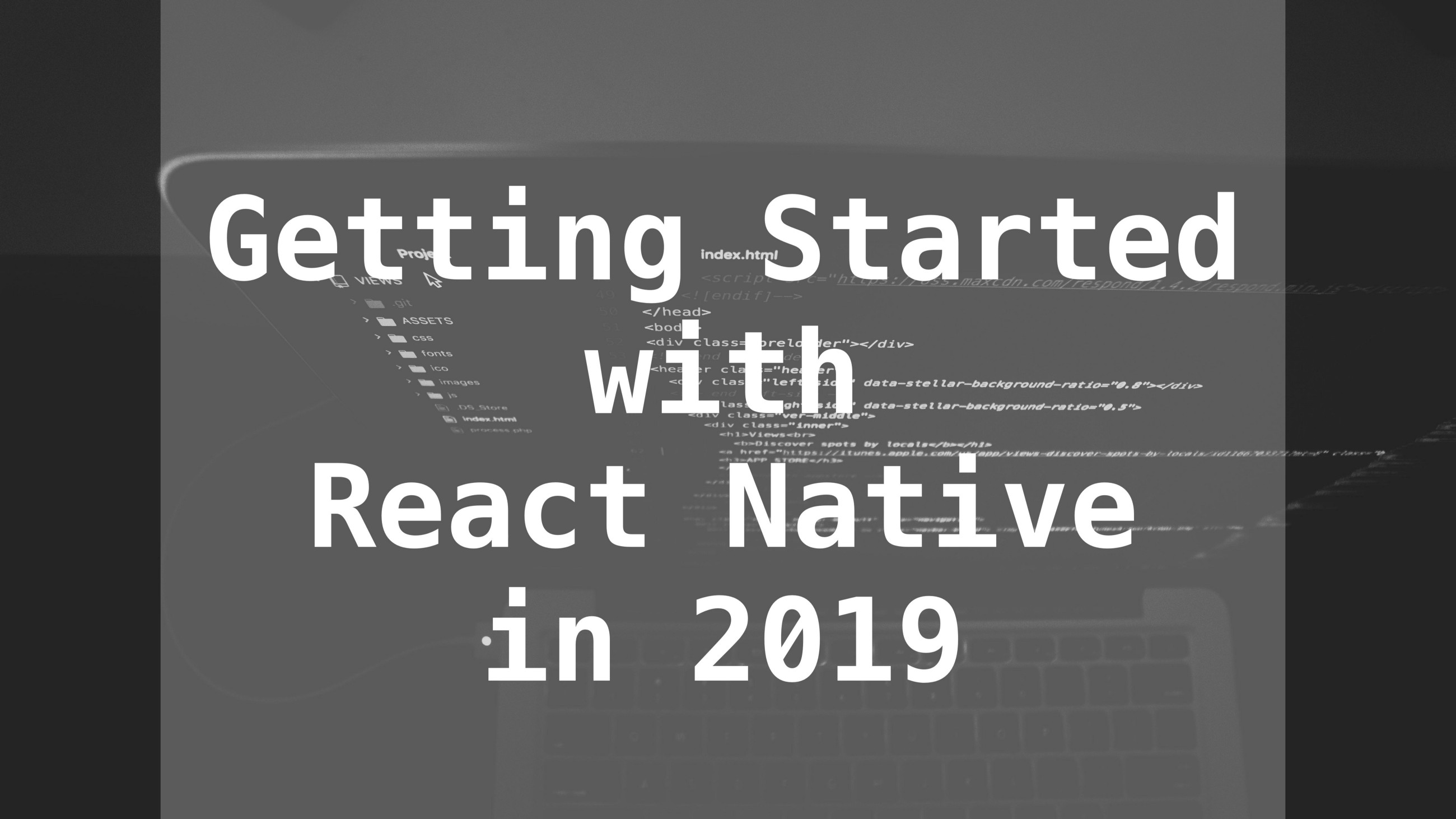 Getting Started with React Native in 2019: Build Your First App