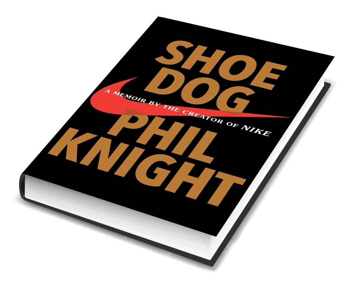 Thoughts On Shoe Dog Memoir By The Creator Of Nike Phil Knight