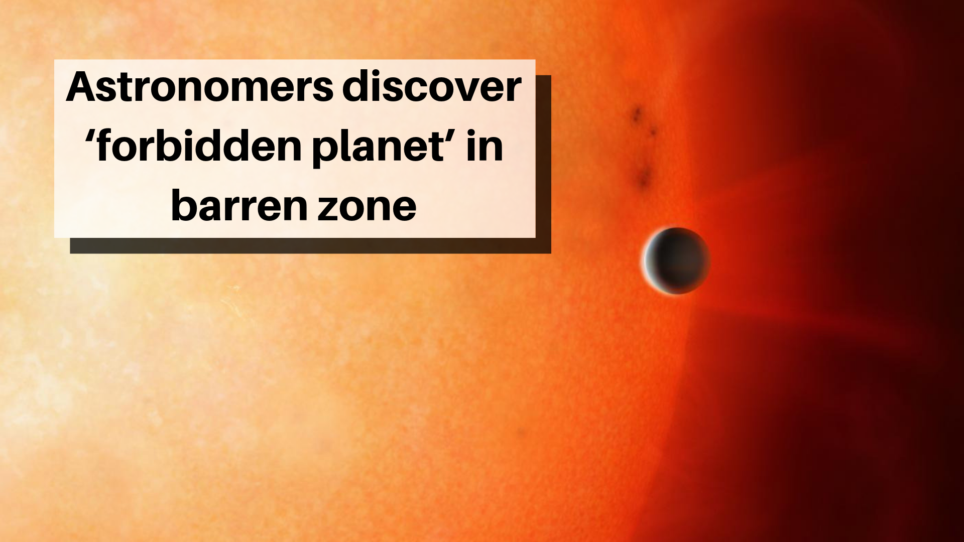 Astronomers Discover Forbidden Planet In Barren Zone