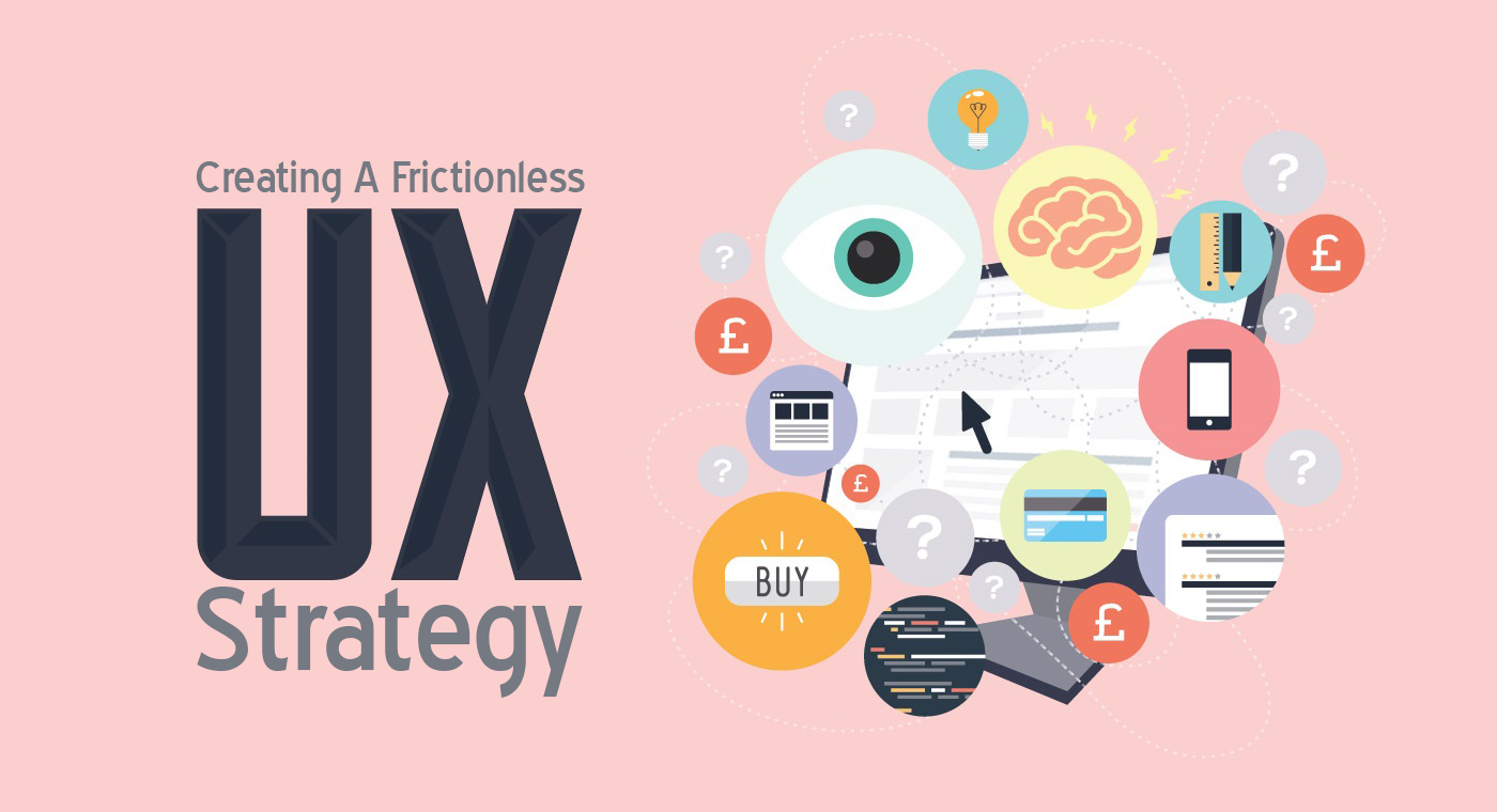 Creating A Frictionless UX Strategy