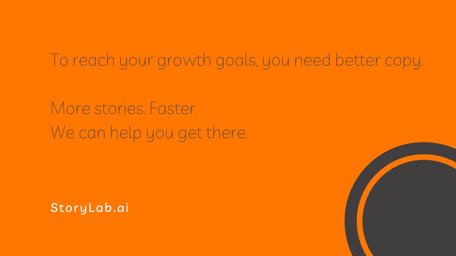To reach your Growth goals, you need better copy. More stories. Faster. We can help you get there. StoryLab.ai