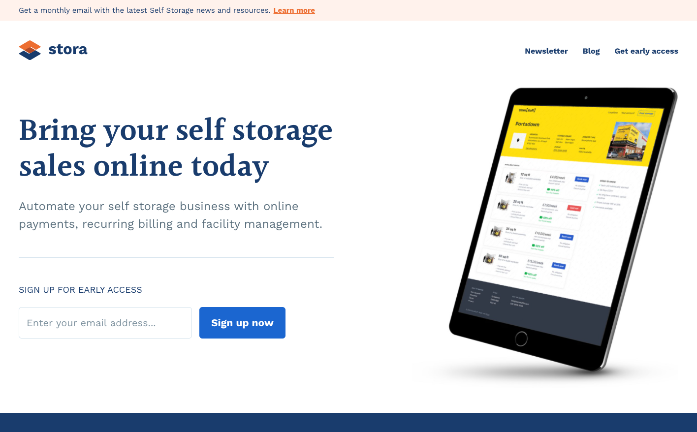[Stora](http://stora.co) is a new software product designed to make it quick and easy to get your self storage business online. You can be taking online bookings and payments within 10 minutes!