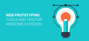 Web prototyping: tools and tips for awesome UI design