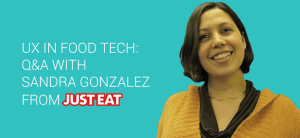 Q&A with Sandra Gonzalez from Just Eat: UX in food tech