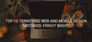 Top 10 terrifying web and mobile design mistakes: fright night!