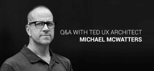 How TED prototypes inspiring user experiences: Q&A with UX Architect Michael McWatters
