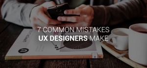 7 common mistakes UX designers make