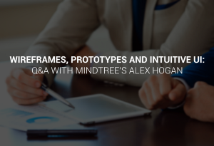 Wireframes, prototypes & intuitive UI: Q&A with Mindtree's Alex Hogan