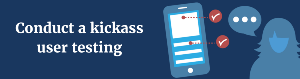 Everything you should know to conduct a kickass user testing