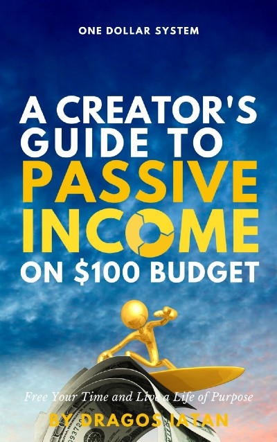 One Dollar System: Creator's Guide To Passive Income on $100 Budget. Make big money with small ideas! (2021)