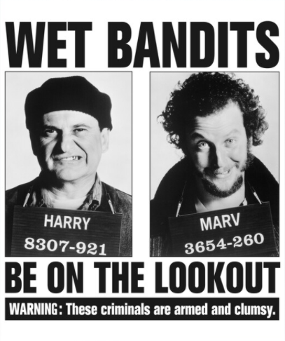 Wet Bandits—Be on the lookout—These criminals are armed and clumsy