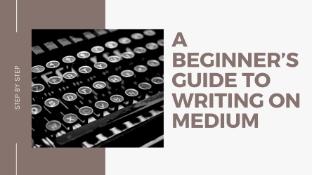 A Beginner's Guide To Writing On Medium