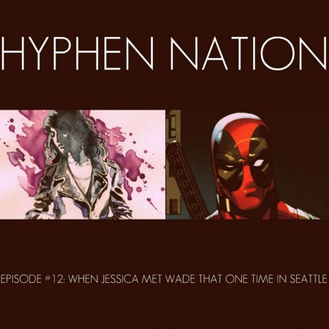 Hyphen Nation - Episode #12: When Jessica Met Wade That One Time In Seattle