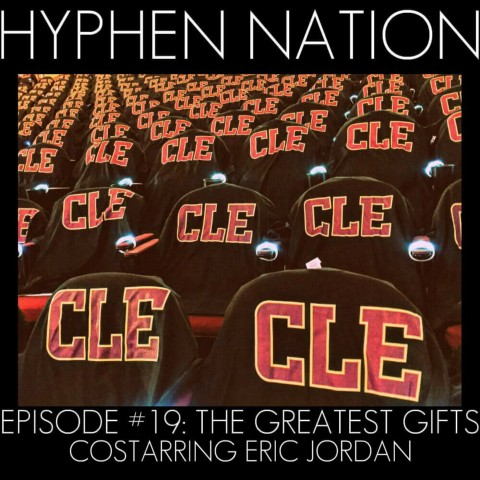 Hyphen Nation - Episode #19: The Greatest Gifts (Costarring Eric Jordan)