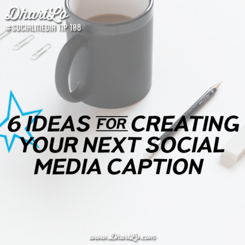 DhariLo Social Media Marketing Tip 108 - 6 Ideas for Creating Your Next Social Media Caption