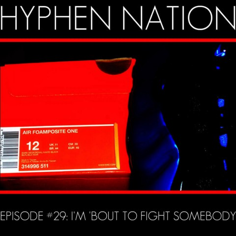 Hyphen Nation - Episode #29: I'm 'Bout To Fight Somebody