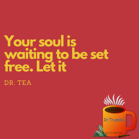"Image of sign that says ""Your soul is waiting to be set free. Let it. Dr. Tea"