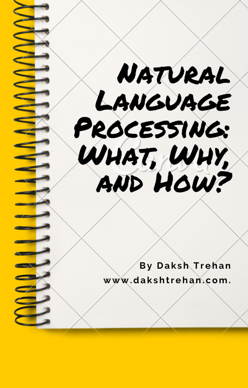 Natural Language Processing: What, Why, and How?