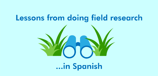 Lessons from doing field research in Spanish