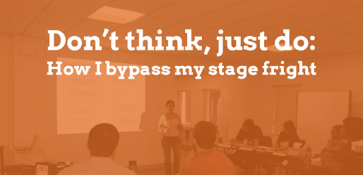 Don't think, just do: How I bypass my stage fright