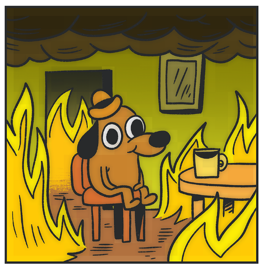 """""""This is fine"""" meme. Cartoon dog smiling in a burning house."""
